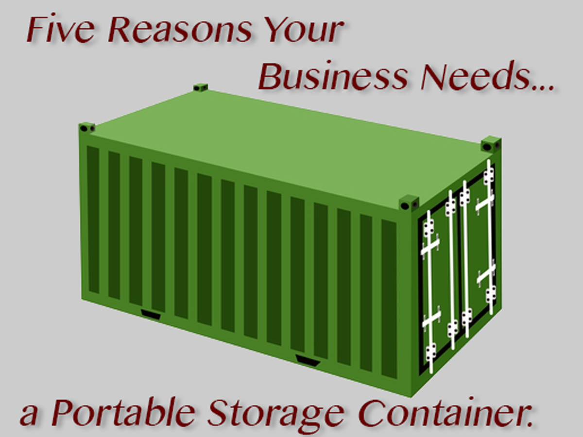 Five Reasons Your Business Needs a Portable Storage Container