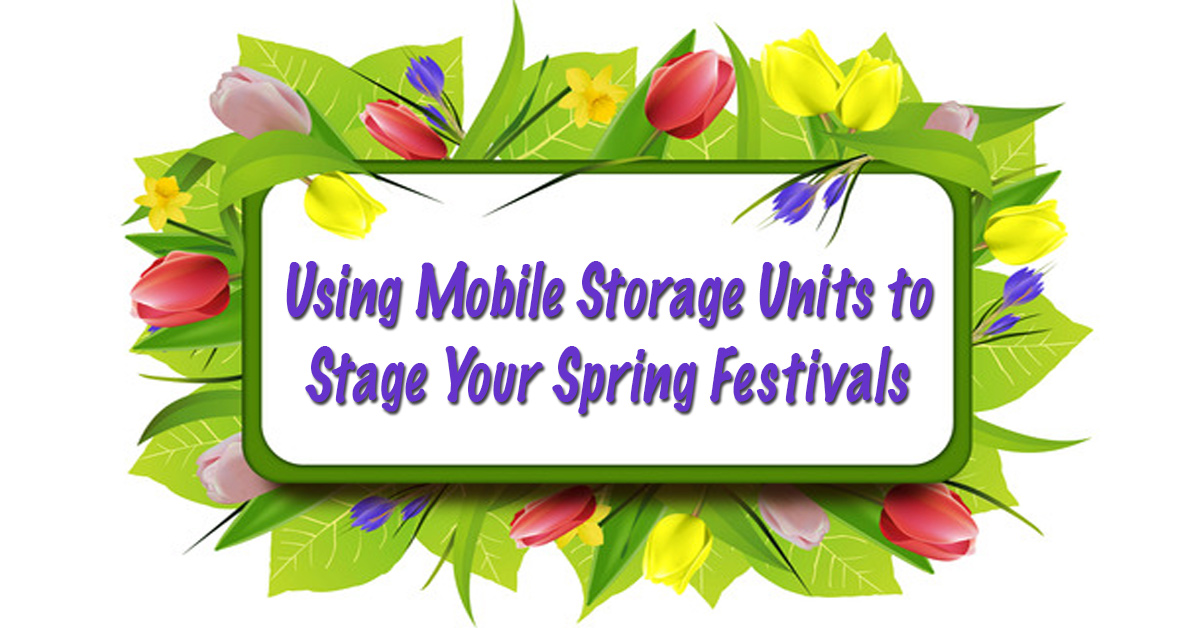 Using Mobile Storage Containers to Stage Your Spring Festivals