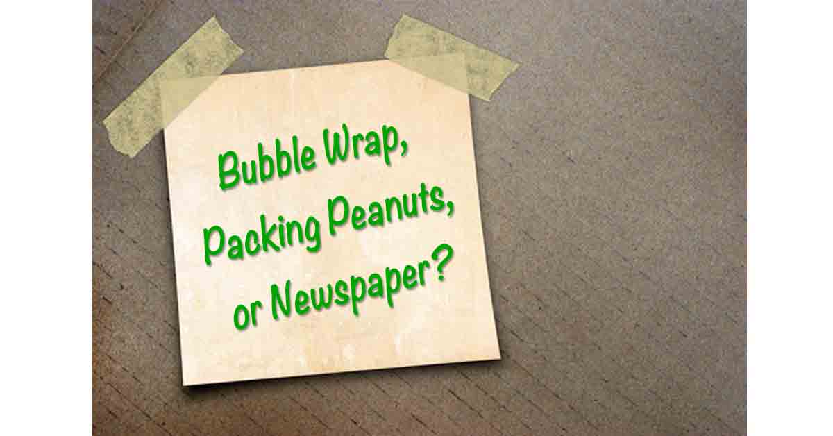 Bubble Wrap, Packing Peanuts or Newspaper?