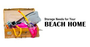 Storage Needs for Your Beach Home