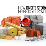 How Onsite Storage Benefits Your Work Site