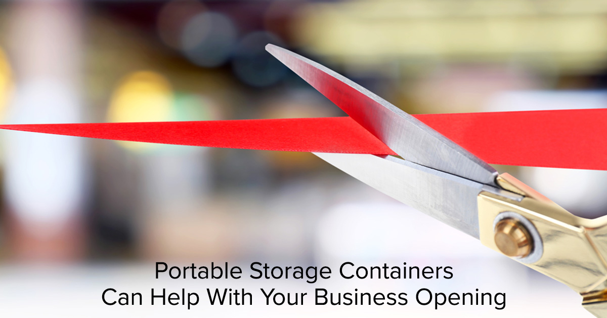 Portable Storage Containers Can Help With Your Business Opening